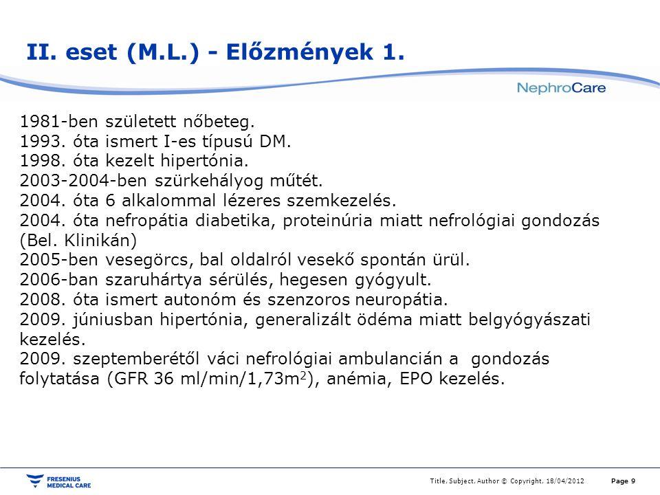 II. eset (M.L.) - Előzmények 1. Title, Subject, Author © Copyright, 18/04/2012Page 9 1981-ben született nőbeteg. 1993. óta ismert I-es típusú DM. 1998