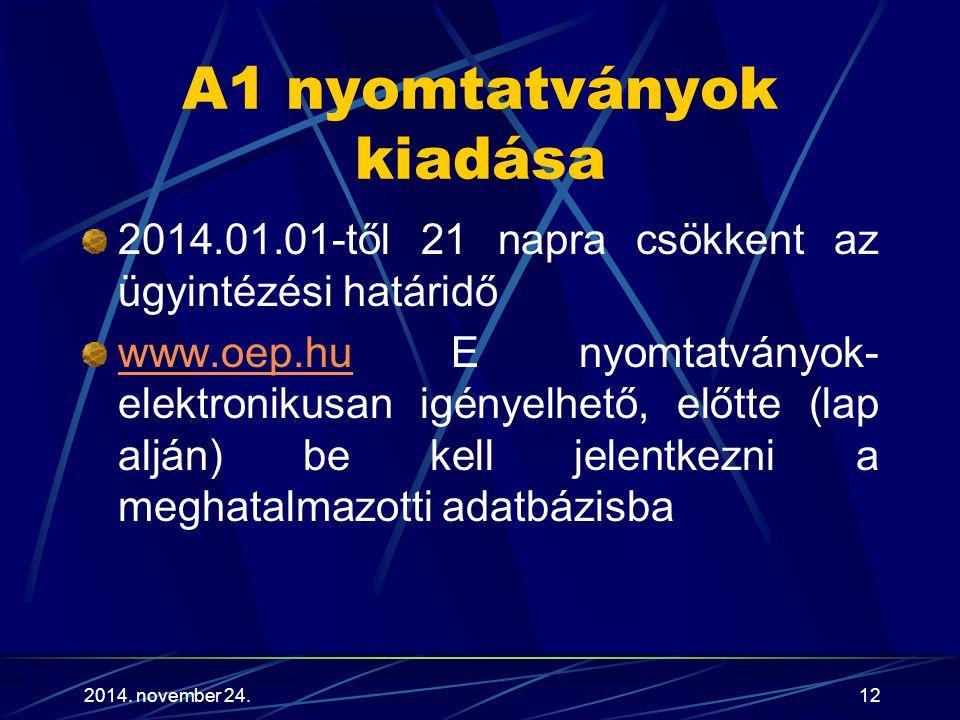 A1 nyomtatványok kiadása 2014.01.01-től 21 napra csökkent az ügyintézési határidő www.oep.huwww.oep.hu E nyomtatványok- elektronikusan igényelhető, el