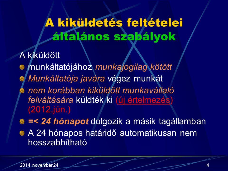 2014. november 24.4 A kiküldetés feltételei általános szabályok A kiküldött munkáltatójához munkajogilag kötött Munkáltatója javára végez munkát nem k