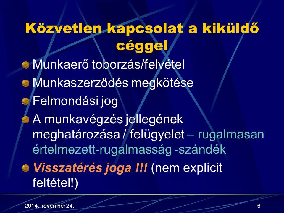 2014. november 24.6 Közvetlen kapcsolat a kiküldő céggel Munkaerő toborzás/felvétel Munkaszerződés megkötése Felmondási jog A munkavégzés jellegének m