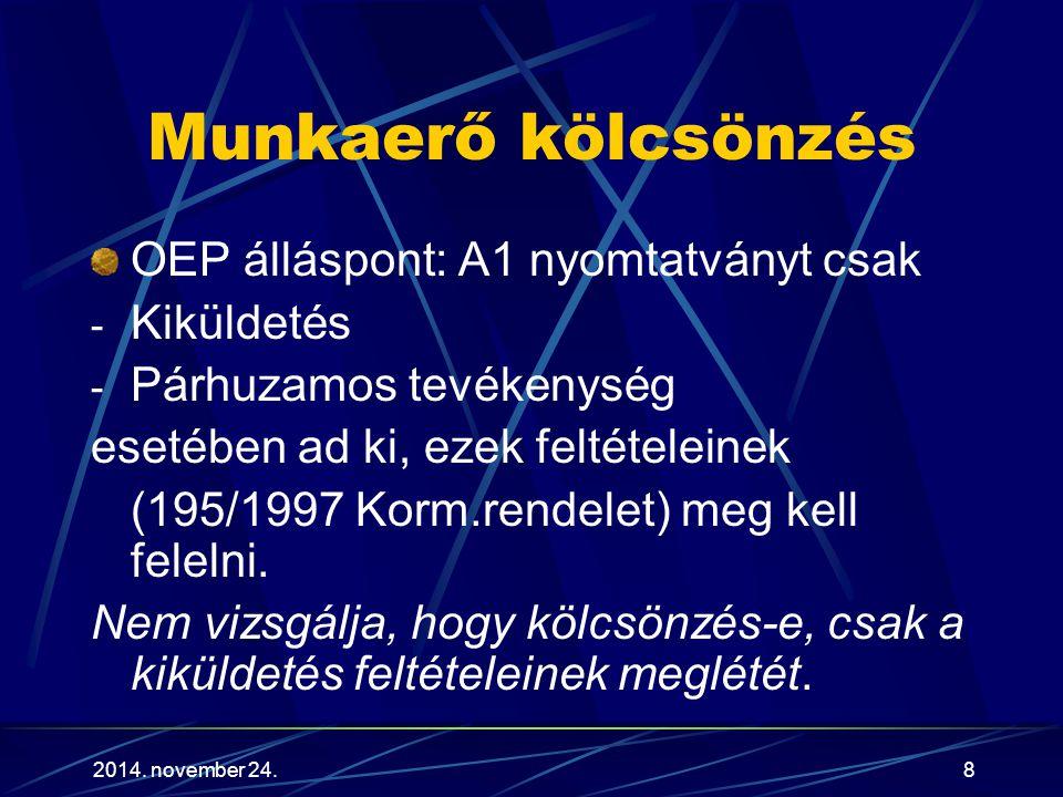 2014. november 24.8 Munkaerő kölcsönzés OEP álláspont: A1 nyomtatványt csak - Kiküldetés - Párhuzamos tevékenység esetében ad ki, ezek feltételeinek (