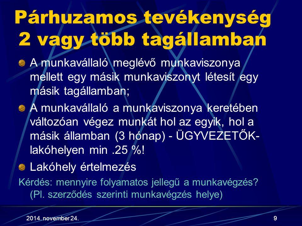 2014. november 24.9 Párhuzamos tevékenység 2 vagy több tagállamban A munkavállaló meglévő munkaviszonya mellett egy másik munkaviszonyt létesít egy má