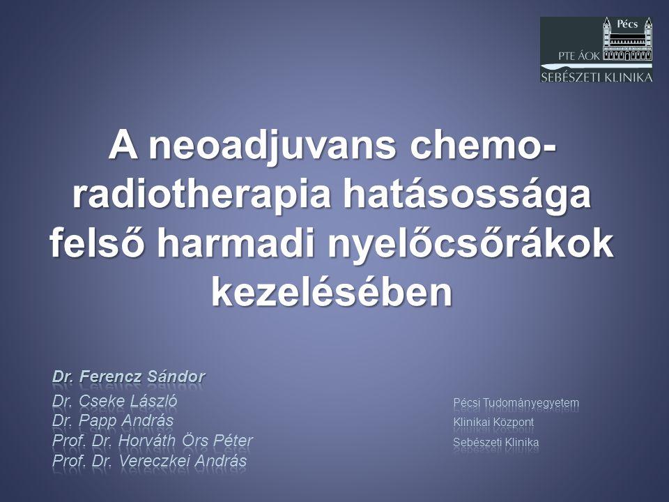 A neoadjuvans chemo- radiotherapia hatásossága felső harmadi nyelőcsőrákok kezelésében