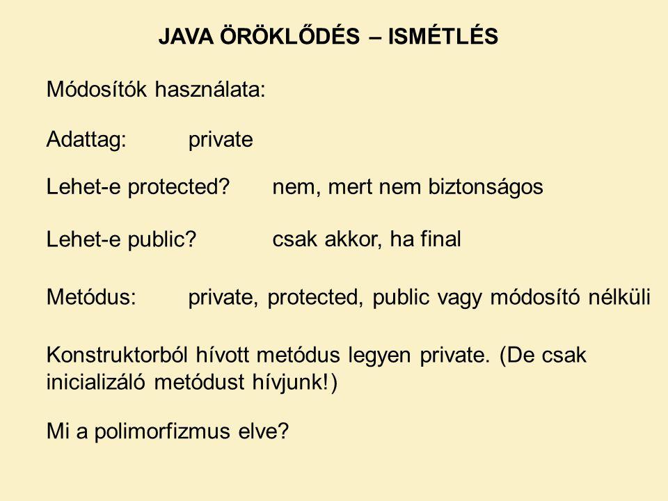 Módosítók használata: Adattag:private Lehet-e protected?nem, mert nem biztonságos Lehet-e public.