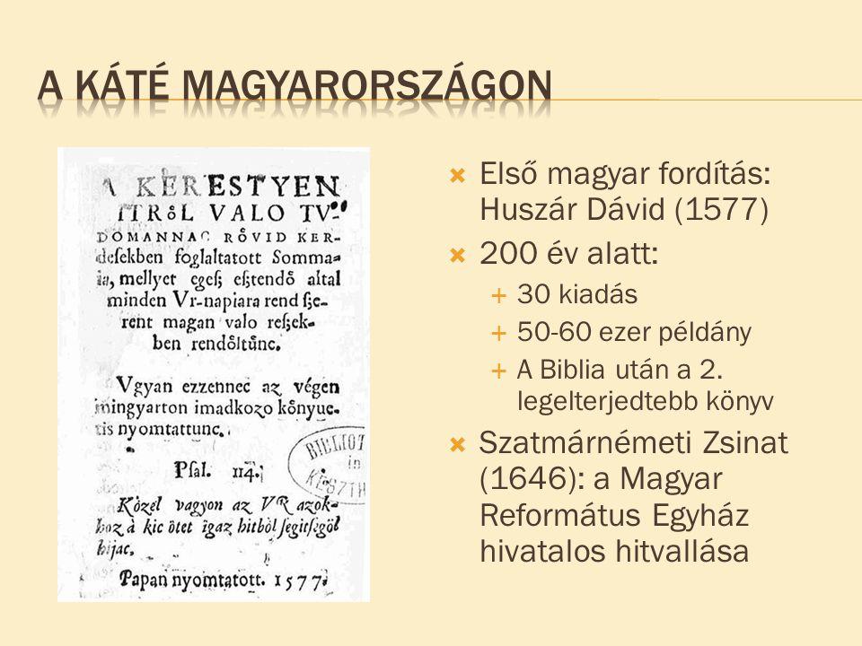  Első magyar fordítás: Huszár Dávid (1577)  200 év alatt:  30 kiadás  50-60 ezer példány  A Biblia után a 2. legelterjedtebb könyv  Szatmárnémet