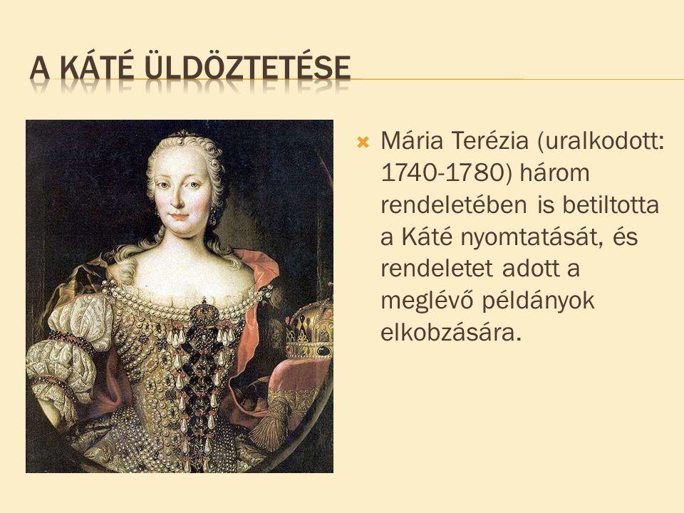  Mária Terézia (uralkodott: 1740-1780) három rendeletében is betiltotta a Káté nyomtatását, és rendeletet adott a meglévő példányok elkobzására.