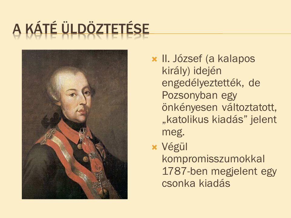 """ II. József (a kalapos király) idején engedélyeztették, de Pozsonyban egy önkényesen változtatott, """"katolikus kiadás"""" jelent meg.  Végül kompromissz"""