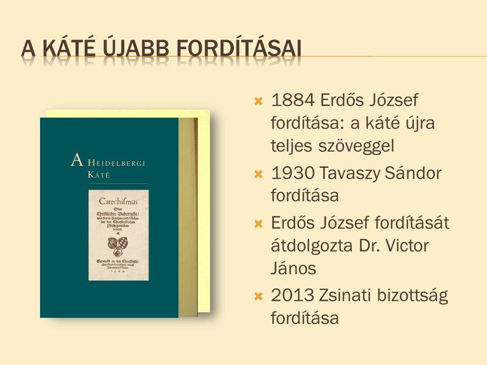  1884 Erdős József fordítása: a káté újra teljes szöveggel  1930 Tavaszy Sándor fordítása  Erdős József fordítását átdolgozta Dr. Victor János  20