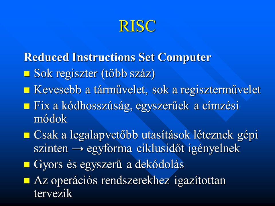 RISC Reduced Instructions Set Computer Sok regiszter (több száz) Sok regiszter (több száz) Kevesebb a tárművelet, sok a regiszterművelet Kevesebb a tá