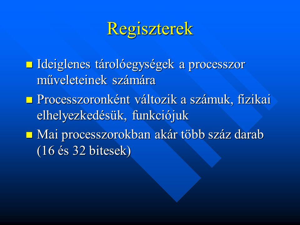 Regiszterek Ideiglenes tárolóegységek a processzor műveleteinek számára Ideiglenes tárolóegységek a processzor műveleteinek számára Processzoronként v