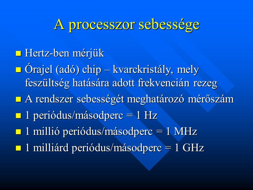 A processzor sebessége Hertz-ben mérjük Hertz-ben mérjük Órajel (adó) chip – kvarckristály, mely feszültség hatására adott frekvencián rezeg Órajel (a