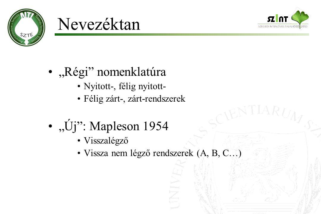 """""""Régi"""" nomenklatúra Nyitott-, félig nyitott- Félig zárt-, zárt-rendszerek """"Új"""": Mapleson 1954 Visszalégző Vissza nem légző rendszerek (A, B, C…) Nevez"""