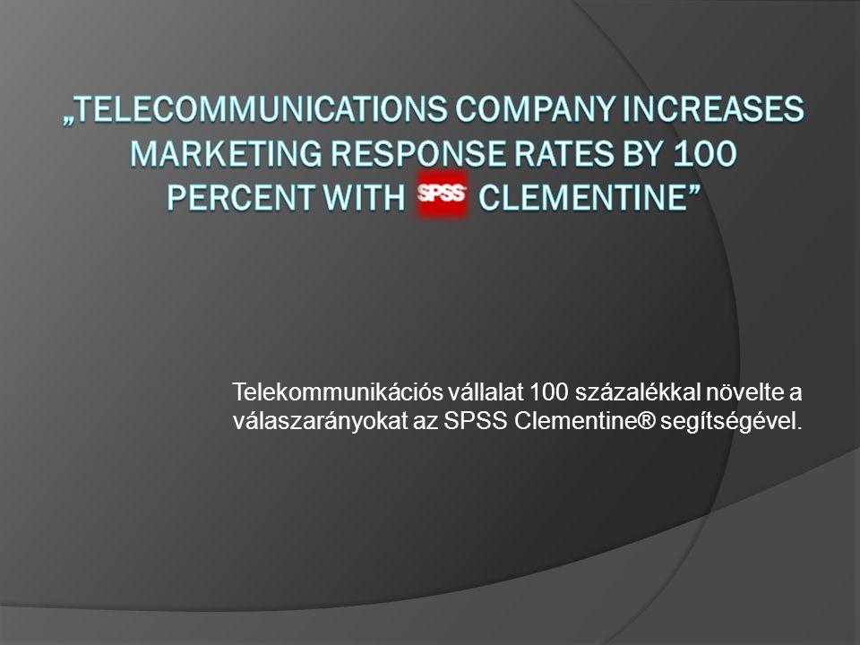 Telekommunikációs vállalat 100 százalékkal növelte a válaszarányokat az SPSS Clementine® segítségével.