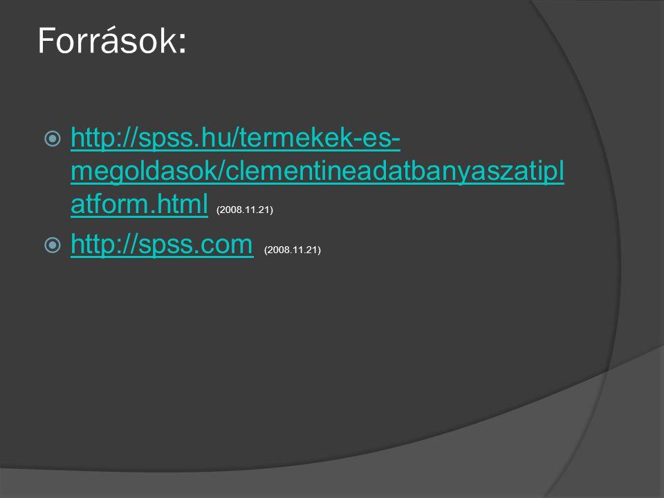 Források:  http://spss.hu/termekek-es- megoldasok/clementineadatbanyaszatipl atform.html (2008.11.21) http://spss.hu/termekek-es- megoldasok/clementineadatbanyaszatipl atform.html  http://spss.com (2008.11.21) http://spss.com