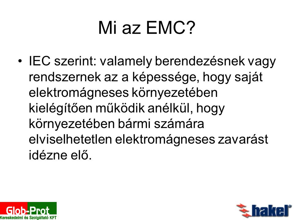 Mi az EMC? IEC szerint: valamely berendezésnek vagy rendszernek az a képessége, hogy saját elektromágneses környezetében kielégítően működik anélkül,
