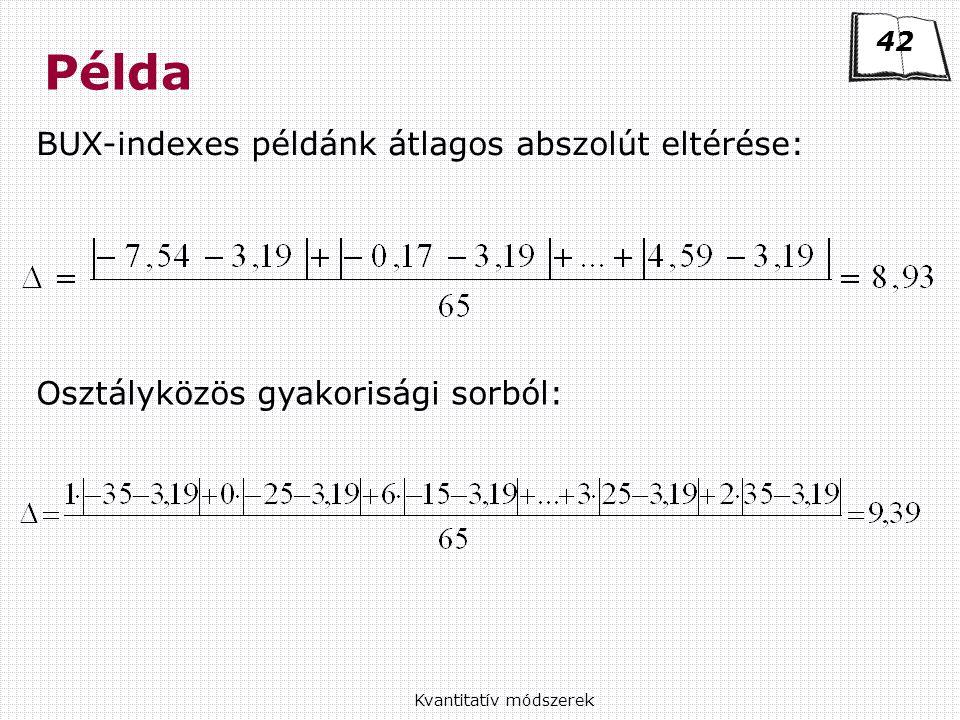 Kvantitatív módszerek Példa 42 BUX-indexes példánk átlagos abszolút eltérése: Osztályközös gyakorisági sorból: