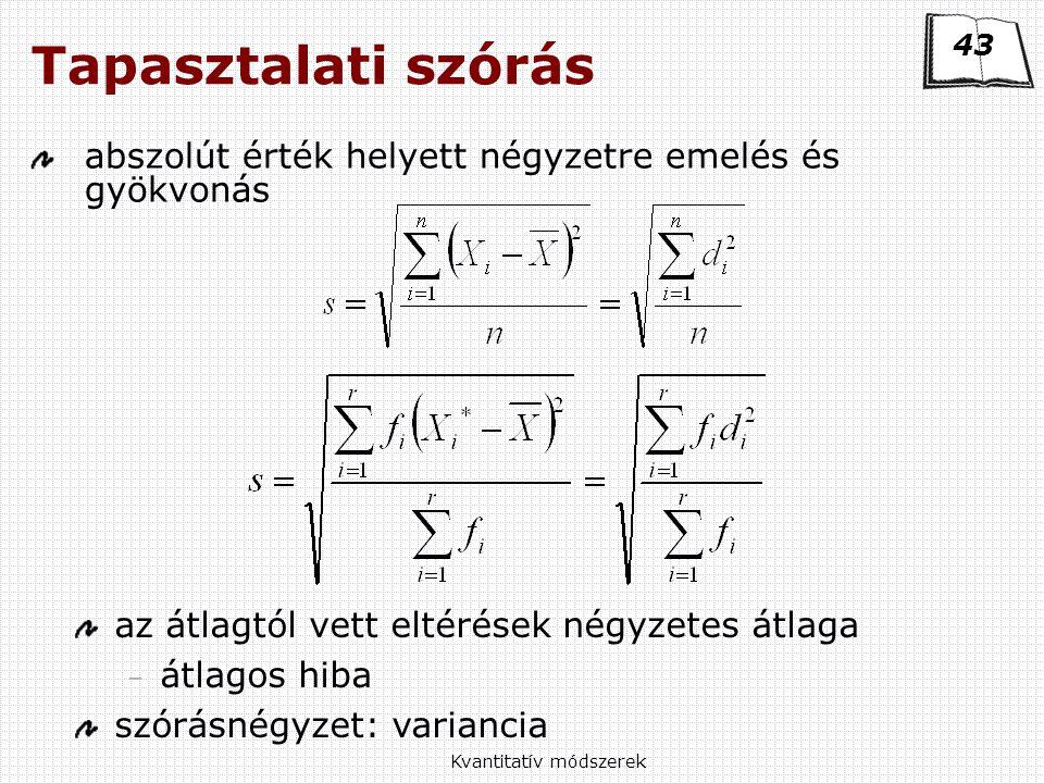 Kvantitatív módszerek Tapasztalati szórás abszolút érték helyett négyzetre emelés és gyökvonás az átlagtól vett eltérések négyzetes átlaga – átlagos hiba szórásnégyzet: variancia 43