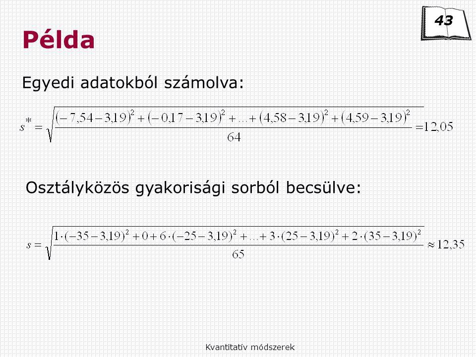 Kvantitatív módszerek Példa Egyedi adatokból számolva: Osztályközös gyakorisági sorból becsülve: 43