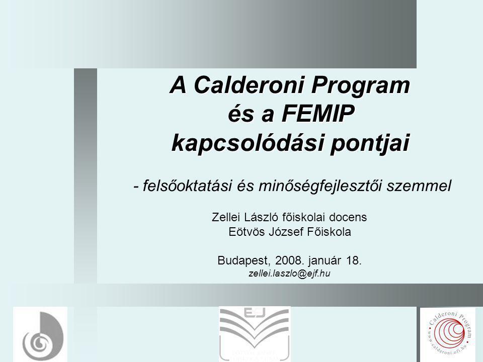 1 A Calderoni Program és a FEMIP kapcsolódási pontjai - felsőoktatási és minőségfejlesztői szemmel Zellei László főiskolai docens Eötvös József Főiskola Budapest, 2008.