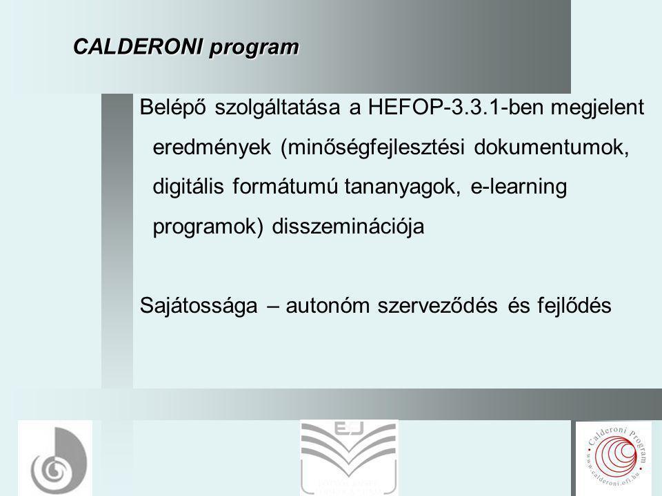 12 CALDERONI program Belépő szolgáltatása a HEFOP-3.3.1-ben megjelent eredmények (minőségfejlesztési dokumentumok, digitális formátumú tananyagok, e-learning programok) disszeminációja Sajátossága – autonóm szerveződés és fejlődés