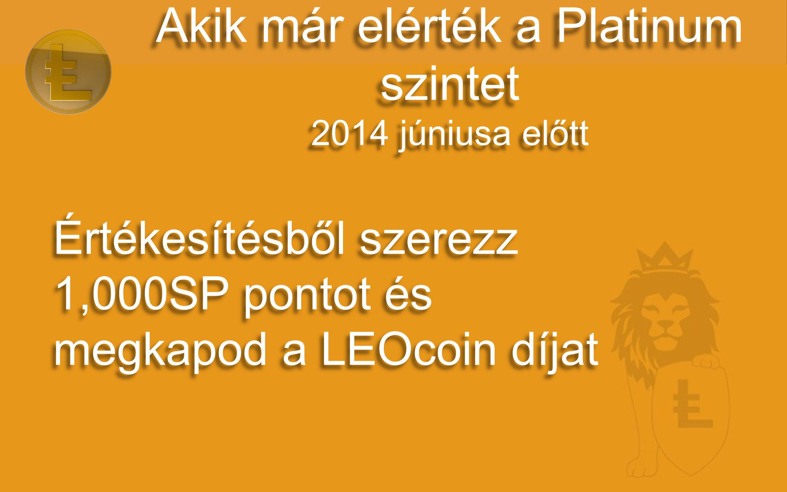 Akik már elérték a Platinum szintet 2014 júniusa előtt Értékesítésből szerezz 1,000SP pontot és megkapod a LEOcoin díjat