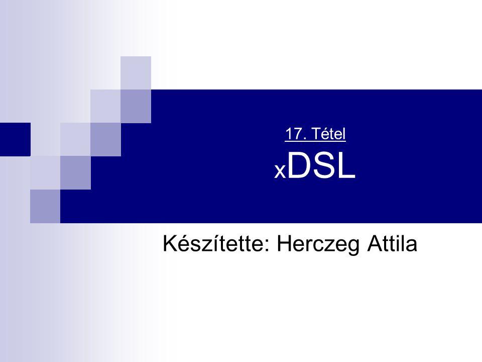 17. Tétel x DSL Készítette: Herczeg Attila