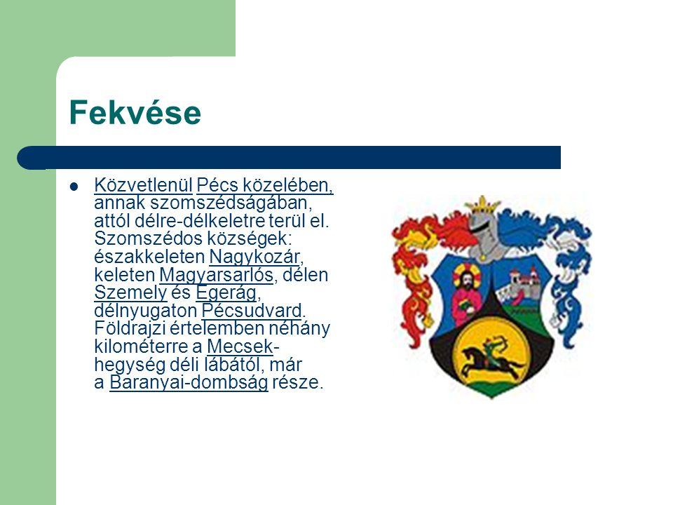Fekvése Közvetlenül Pécs közelében, annak szomszédságában, attól délre-délkeletre terül el. Szomszédos községek: északkeleten Nagykozár, keleten Magya