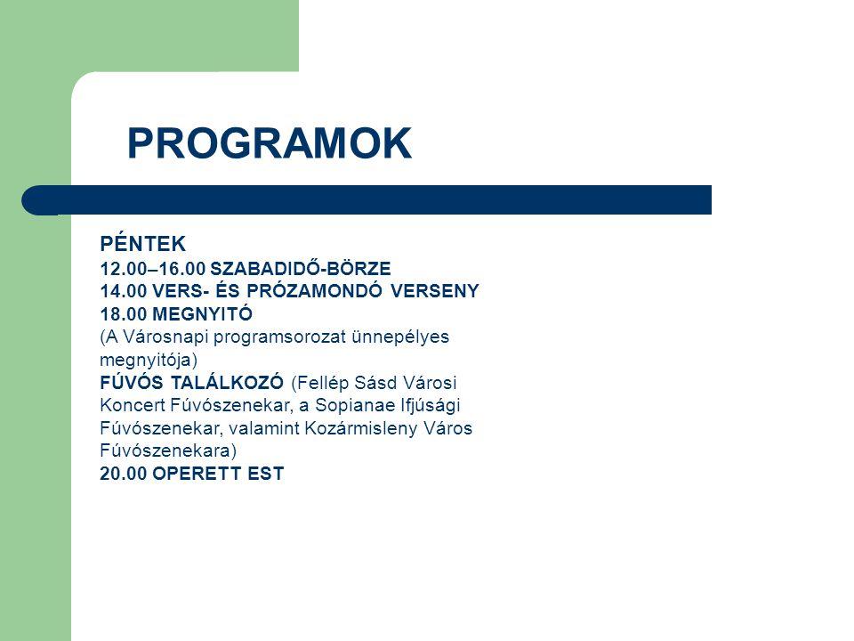 PÉNTEK 12.00–16.00 SZABADIDŐ-BÖRZE 14.00 VERS- ÉS PRÓZAMONDÓ VERSENY 18.00 MEGNYITÓ (A Városnapi programsorozat ünnepélyes megnyitója) FÚVÓS TALÁLKOZÓ