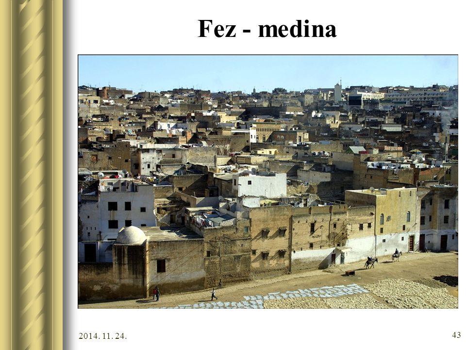 2014. 11. 24. 42 Fez Marokkó legrégibb városa. A 8. századtól -kisebb megszakításokkal- 1912- ig a főváros volt. A medina (óváros) a világ egyik legna
