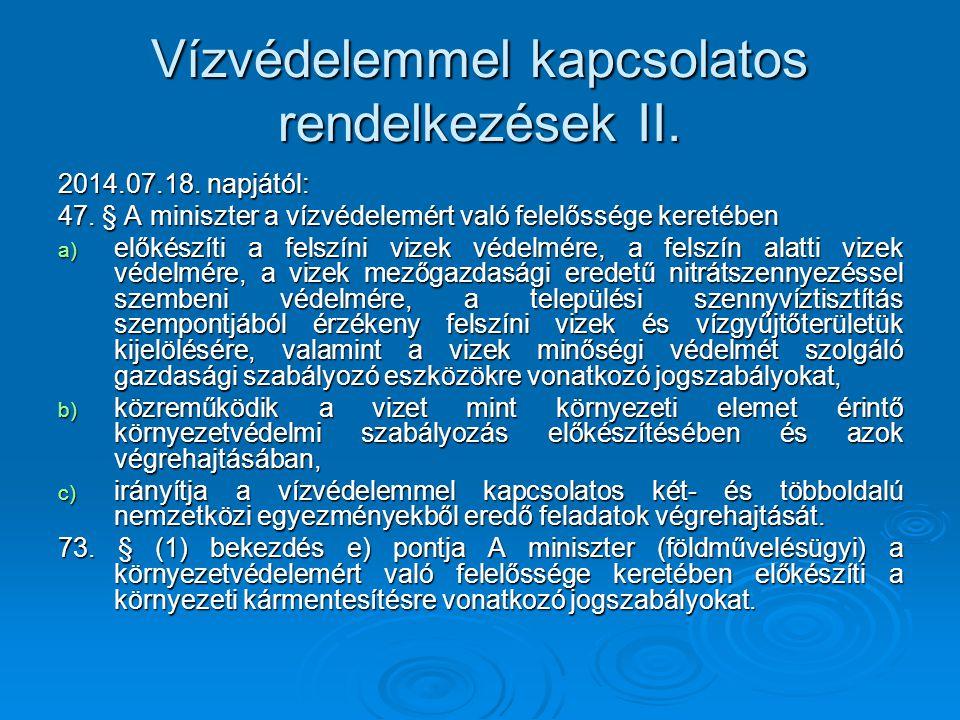 Vízvédelemmel kapcsolatos rendelkezések II. 2014.07.18. napjától: 47. § A miniszter a vízvédelemért való felelőssége keretében a) előkészíti a felszín