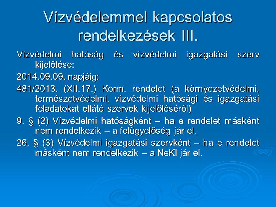 Vízvédelemmel kapcsolatos rendelkezések III. Vízvédelmi hatóság és vízvédelmi igazgatási szerv kijelölése: 2014.09.09. napjáig: 481/2013. (XII.17.) Ko