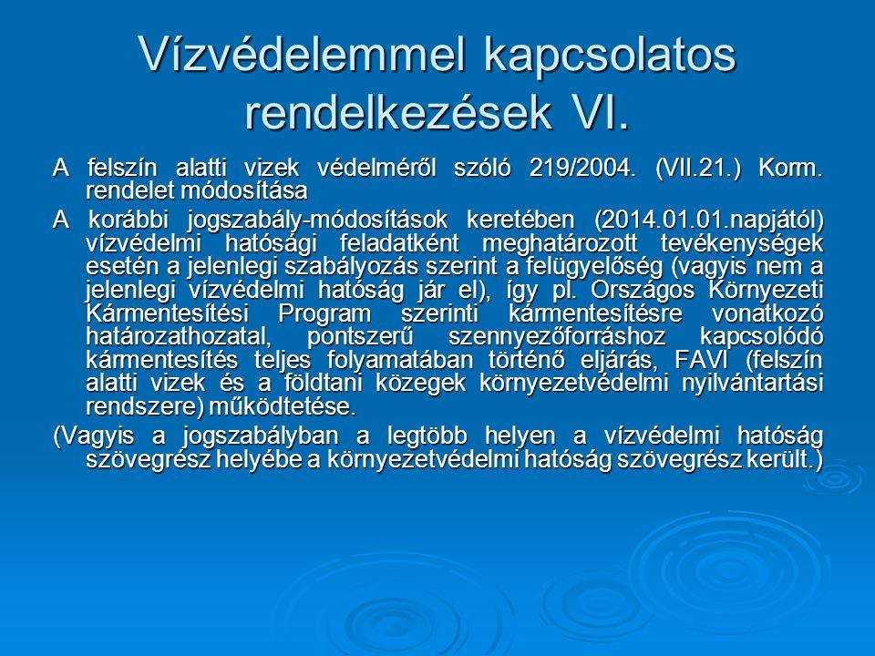 Vízvédelemmel kapcsolatos rendelkezések VI. A felszín alatti vizek védelméről szóló 219/2004. (VII.21.) Korm. rendelet módosítása A korábbi jogszabály