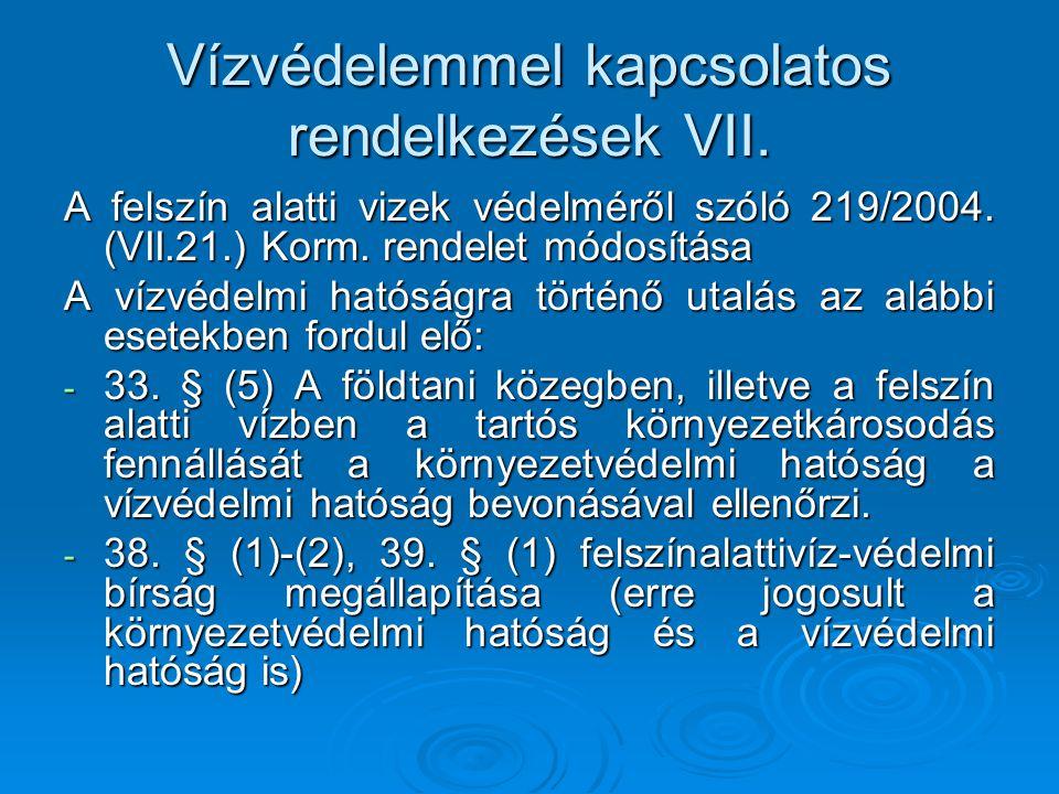 Vízvédelemmel kapcsolatos rendelkezések VII. A felszín alatti vizek védelméről szóló 219/2004. (VII.21.) Korm. rendelet módosítása A vízvédelmi hatósá