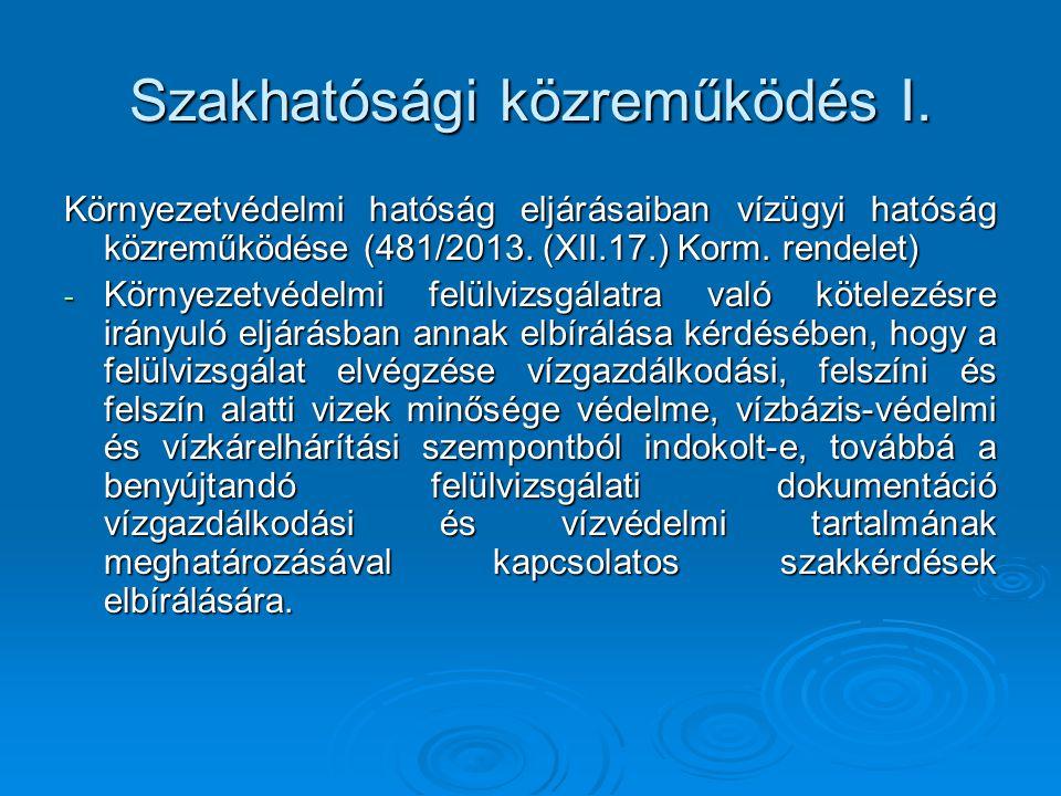 Szakhatósági közreműködés I. Környezetvédelmi hatóság eljárásaiban vízügyi hatóság közreműködése (481/2013. (XII.17.) Korm. rendelet) - Környezetvédel