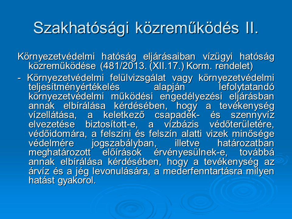 Szakhatósági közreműködés II. Környezetvédelmi hatóság eljárásaiban vízügyi hatóság közreműködése (481/2013. (XII.17.) Korm. rendelet) - Környezetvéde