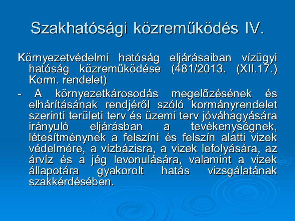 Szakhatósági közreműködés IV. Környezetvédelmi hatóság eljárásaiban vízügyi hatóság közreműködése (481/2013. (XII.17.) Korm. rendelet) - A környezetká