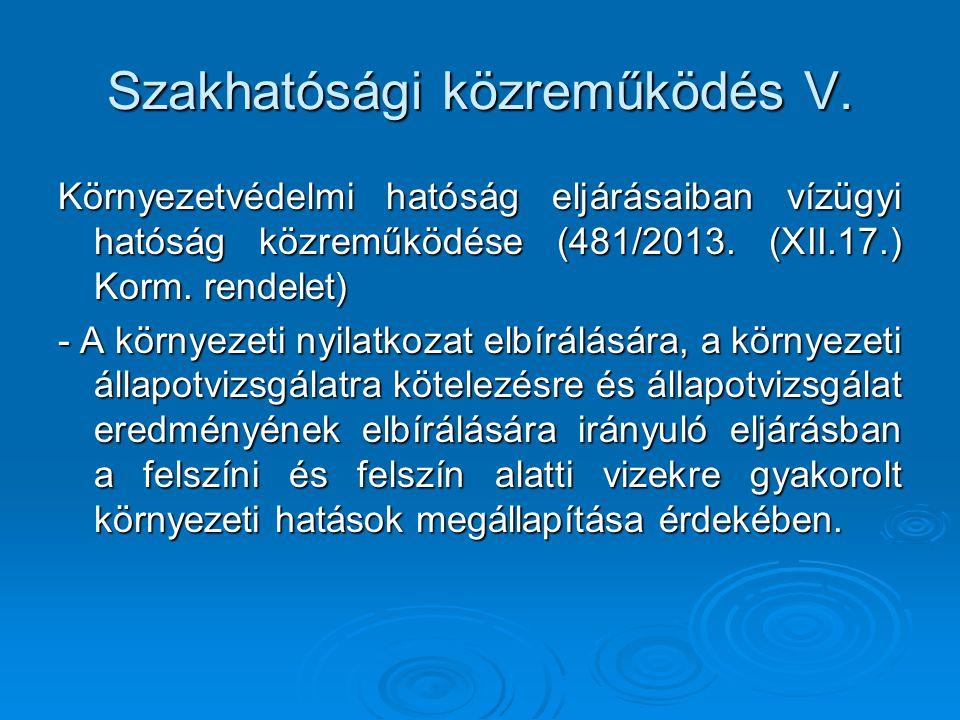 Szakhatósági közreműködés V. Környezetvédelmi hatóság eljárásaiban vízügyi hatóság közreműködése (481/2013. (XII.17.) Korm. rendelet) - A környezeti n