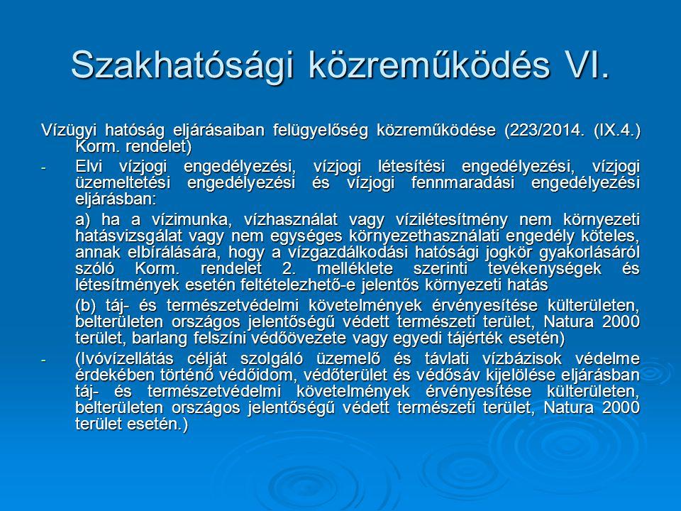 Szakhatósági közreműködés VI. Vízügyi hatóság eljárásaiban felügyelőség közreműködése (223/2014. (IX.4.) Korm. rendelet) - Elvi vízjogi engedélyezési,