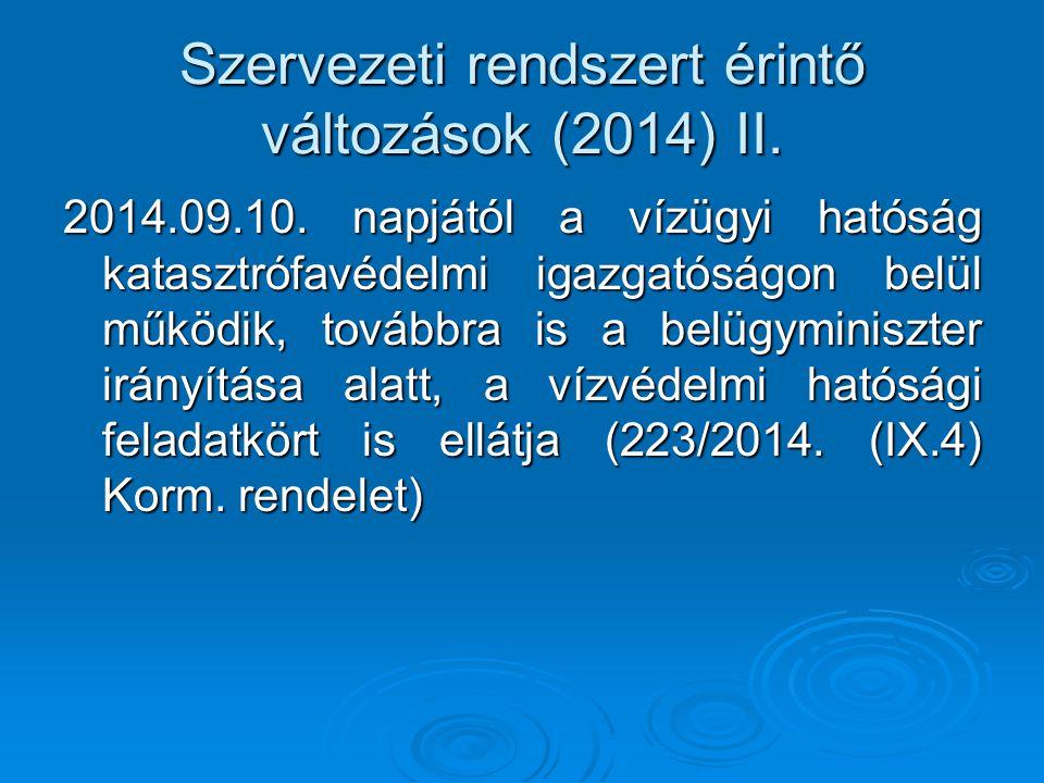 Szervezeti rendszert érintő változások (2014) II. 2014.09.10. napjától a vízügyi hatóság katasztrófavédelmi igazgatóságon belül működik, továbbra is a