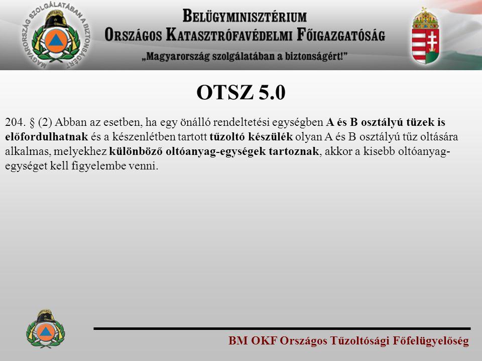 BM OKF Országos Tűzoltósági Főfelügyelőség OTSZ 5.0 204. § (2) Abban az esetben, ha egy önálló rendeltetési egységben A és B osztályú tüzek is előford