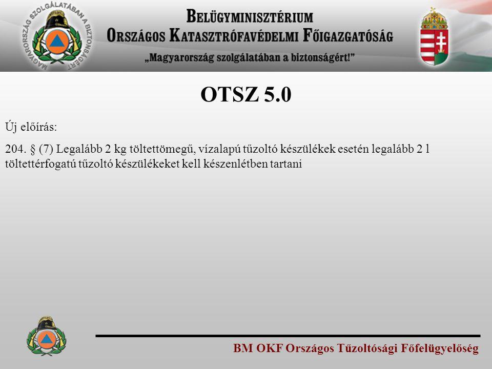 BM OKF Országos Tűzoltósági Főfelügyelőség OTSZ 5.0 Új előírás: 204. § (7) Legalább 2 kg töltettömegű, vízalapú tűzoltó készülékek esetén legalább 2 l