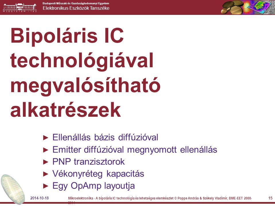 Budapesti Műszaki és Gazdaságtudomanyi Egyetem Elektronikus Eszközök Tanszéke 2014-10-18 Mikroelektronika - A bipoláris IC technológia és lehetséges e