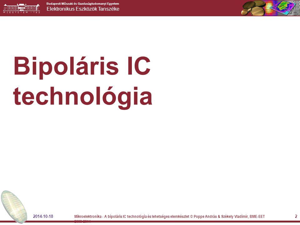Budapesti Műszaki és Gazdaságtudomanyi Egyetem Elektronikus Eszközök Tanszéke Bipoláris IC technológia 2014-10-18 2 Mikroelektronika - A bipoláris IC