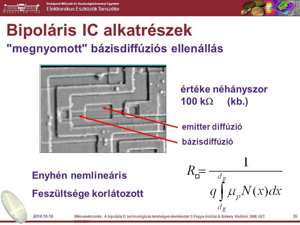 Budapesti Műszaki és Gazdaságtudomanyi Egyetem Elektronikus Eszközök Tanszéke Bipoláris IC alkatrészek értéke néhányszor 100 k  (kb.) emitter diffúzi