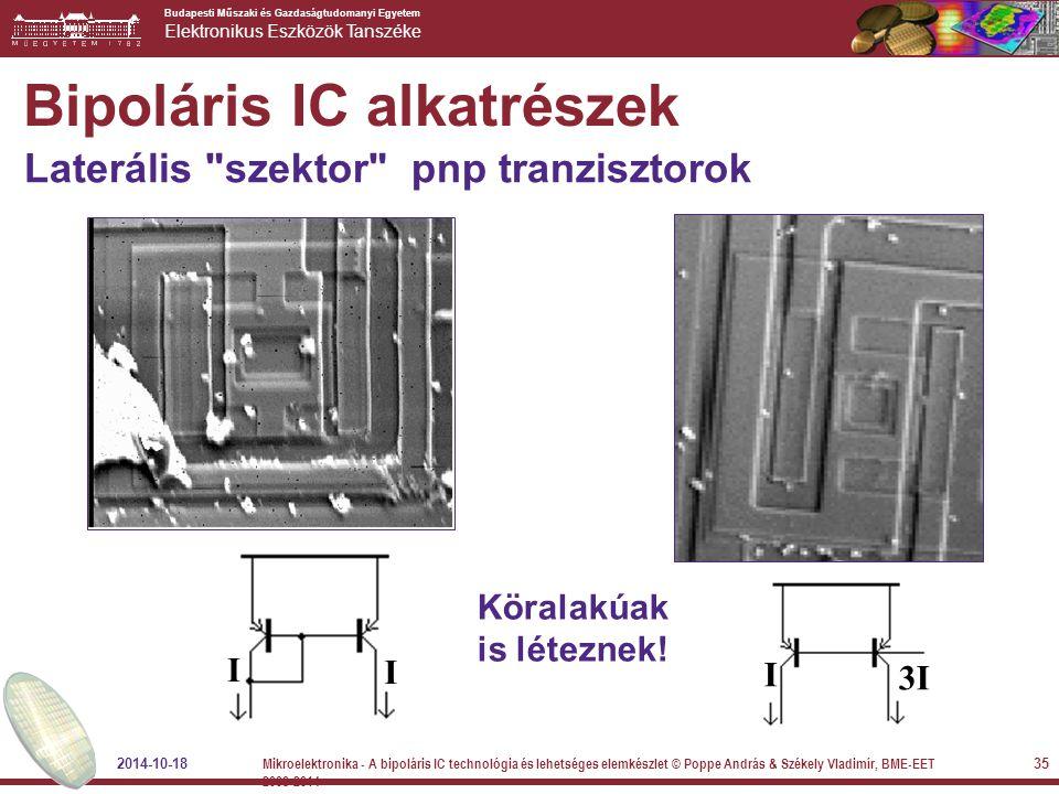 Budapesti Műszaki és Gazdaságtudomanyi Egyetem Elektronikus Eszközök Tanszéke I I I 3I Köralakúak is léteznek! Bipoláris IC alkatrészek Laterális