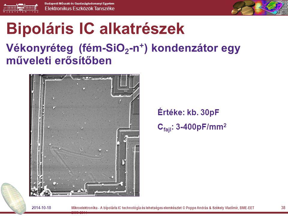 Budapesti Műszaki és Gazdaságtudomanyi Egyetem Elektronikus Eszközök Tanszéke Bipoláris IC alkatrészek Vékonyréteg (fém-SiO 2 -n + ) kondenzátor egy m
