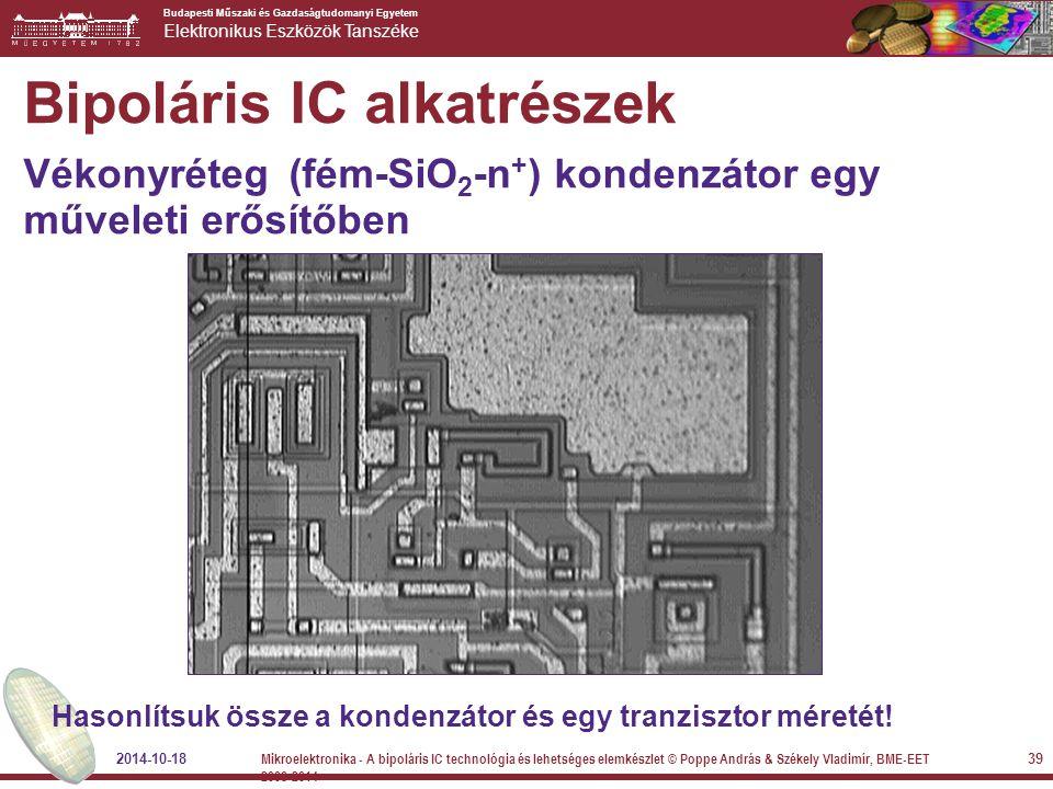 Budapesti Műszaki és Gazdaságtudomanyi Egyetem Elektronikus Eszközök Tanszéke Hasonlítsuk össze a kondenzátor és egy tranzisztor méretét! Bipoláris IC