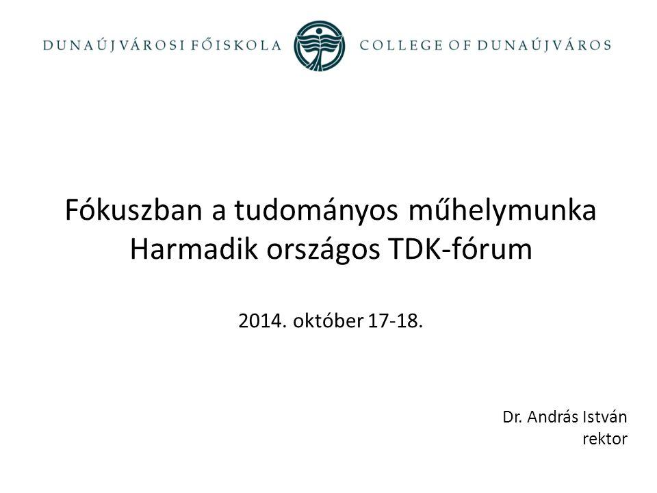 Fókuszban a tudományos műhelymunka Harmadik országos TDK-fórum 2014. október 17-18. Dr. András István rektor