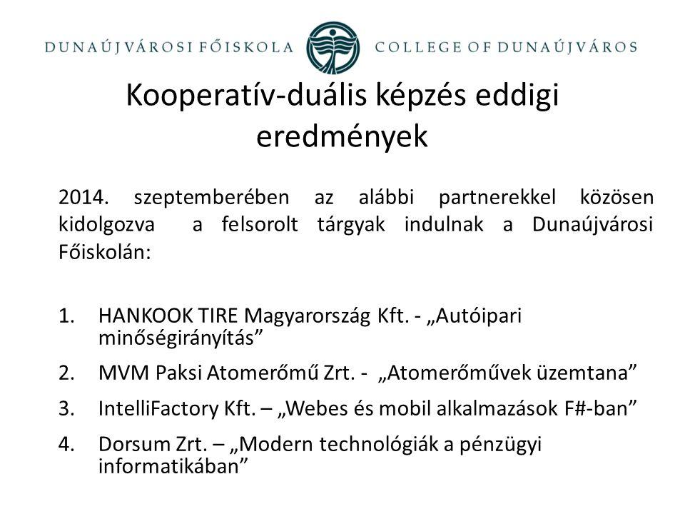 Kooperatív-duális képzés eddigi eredmények 2014. szeptemberében az alábbi partnerekkel közösen kidolgozva a felsorolt tárgyak indulnak a Dunaújvárosi