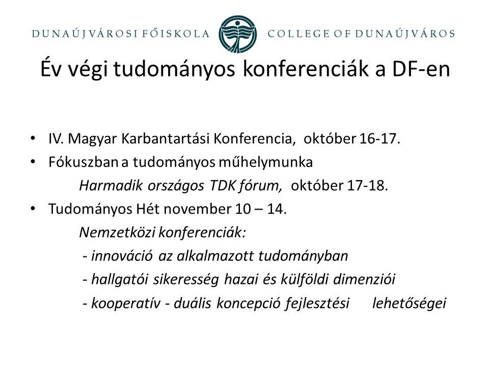 Év végi tudományos konferenciák a DF-en IV. Magyar Karbantartási Konferencia, október 16-17. Fókuszban a tudományos műhelymunka Harmadik országos TDK